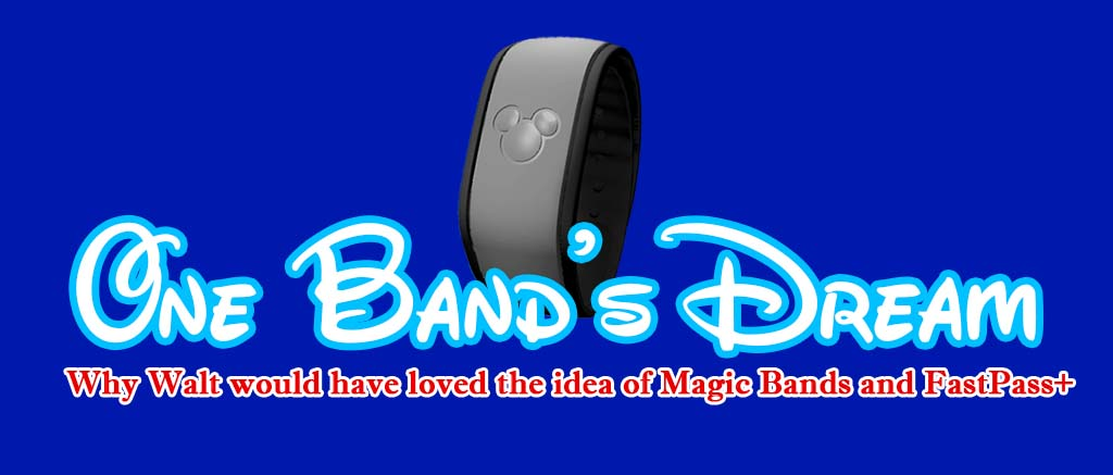 One Band's Dream | Why Walt would have loved the idea of Magic Bands