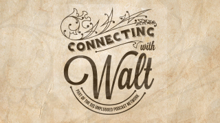 New Podcast! Connecting With Walt