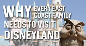 Why Every East Coast Family Needs to Visit Disneyland