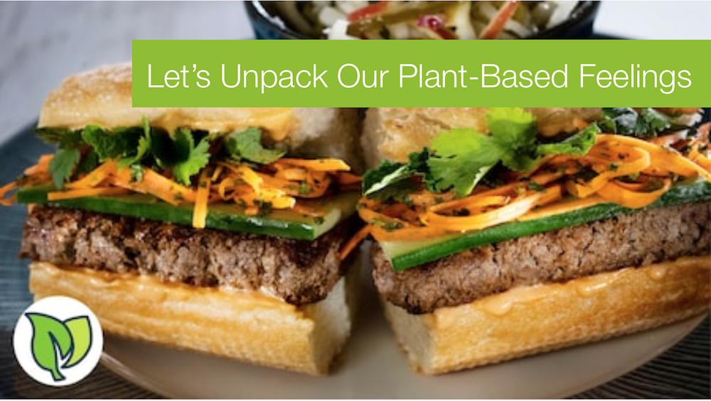 Let's Unpack Our Plant-Based Feelings